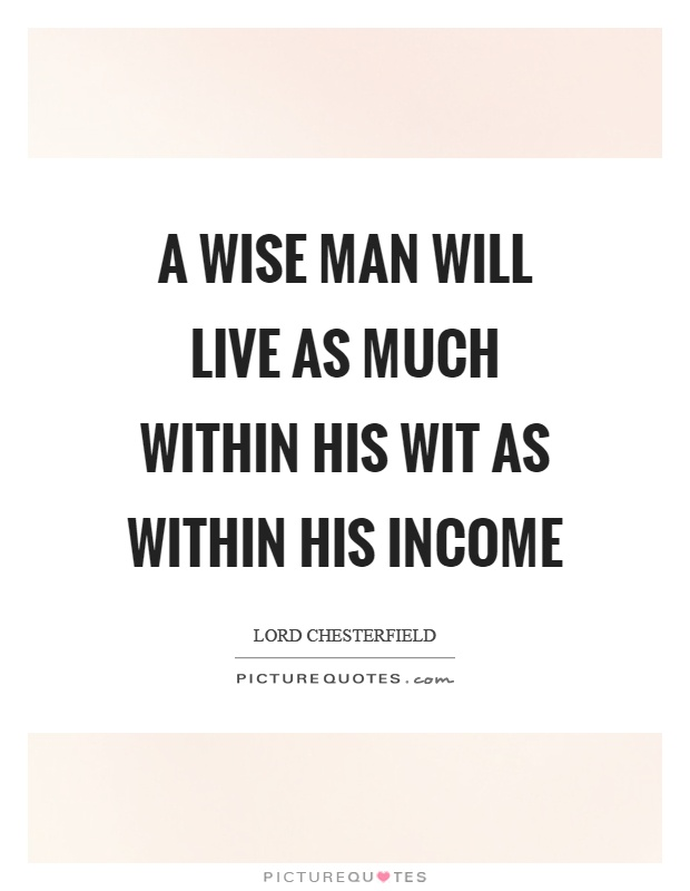 A wise man will live as much within his wit as within his income Picture Quote #1