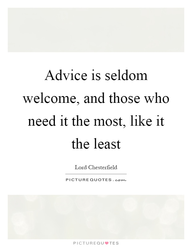 Advice is seldom welcome, and those who need it the most, like it the least Picture Quote #1