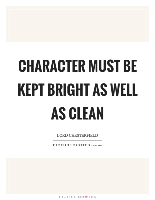 Character must be kept bright as well as clean Picture Quote #1