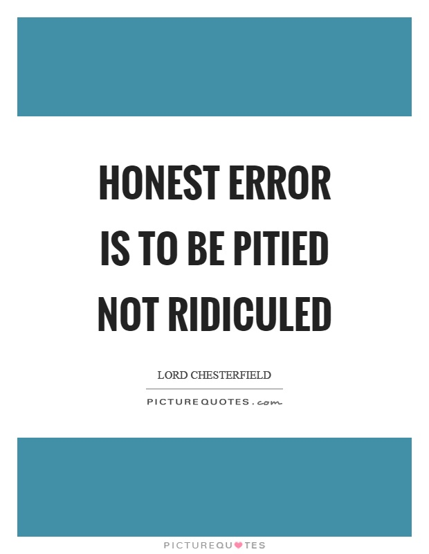 Honest error is to be pitied not ridiculed Picture Quote #1