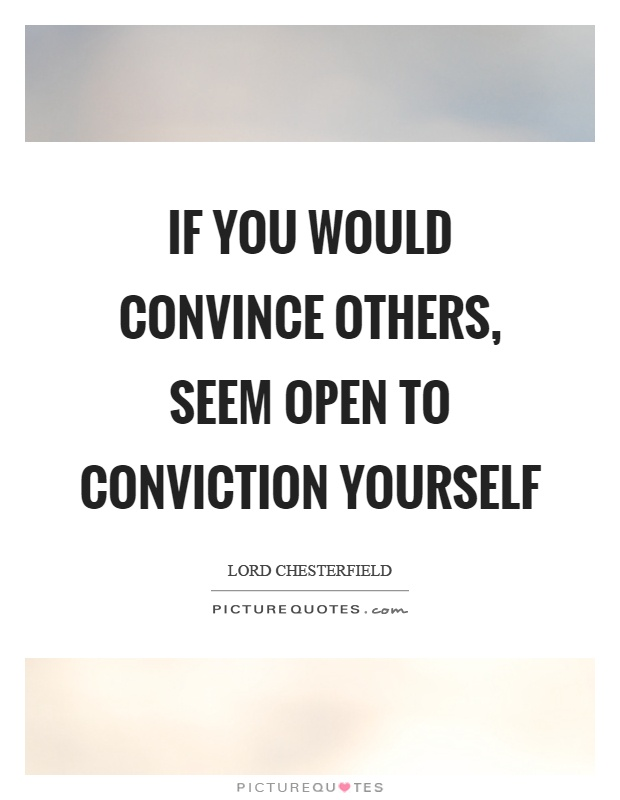If you would convince others, seem open to conviction yourself Picture Quote #1