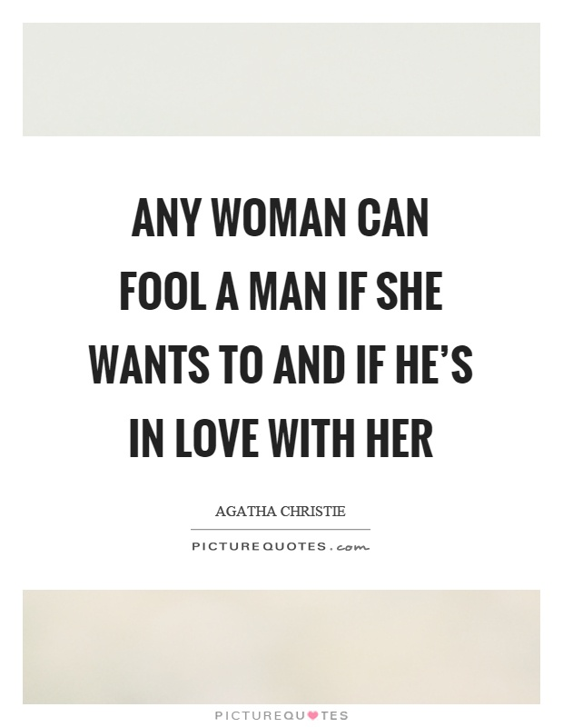 Any woman can fool a man if she wants to and if he's in love with her Picture Quote #1