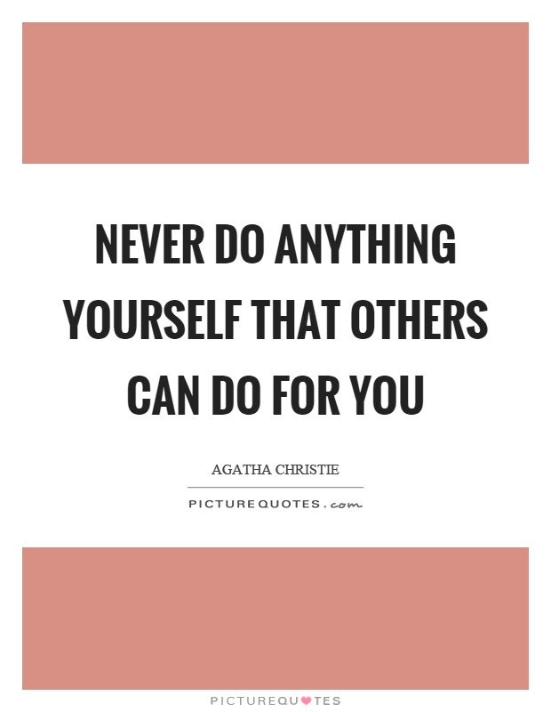 Never do anything yourself that others can do for you Picture Quote #1