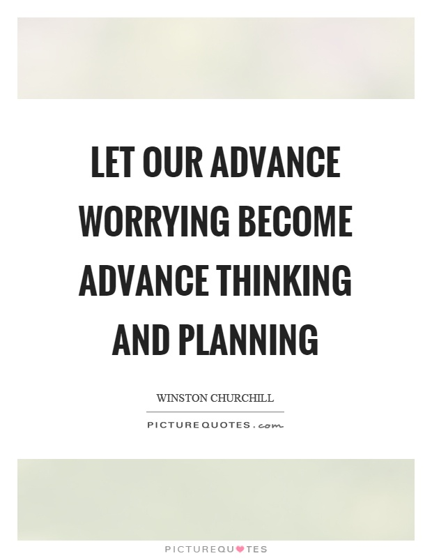 Let our advance worrying become advance thinking and planning Picture Quote #1