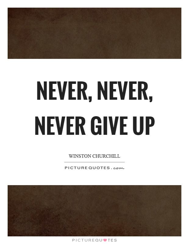 Never, never, never give up Picture Quote #1