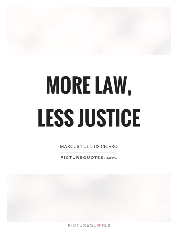More law, less justice Picture Quote #1