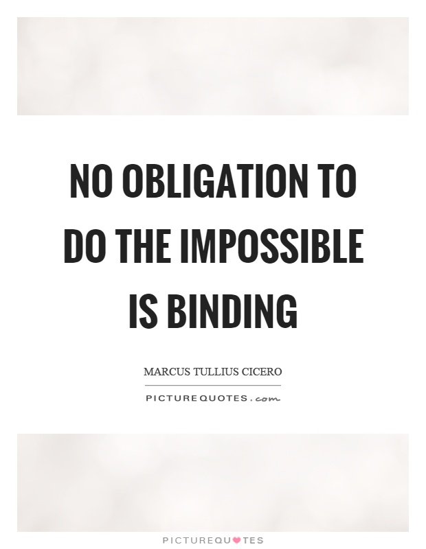 No obligation to do the impossible is binding Picture Quote #1