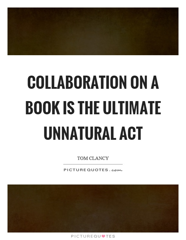 Collaboration on a book is the ultimate unnatural act Picture Quote #1