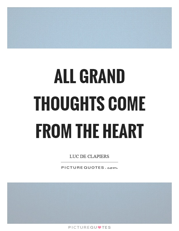 All grand thoughts come from the heart Picture Quote #1