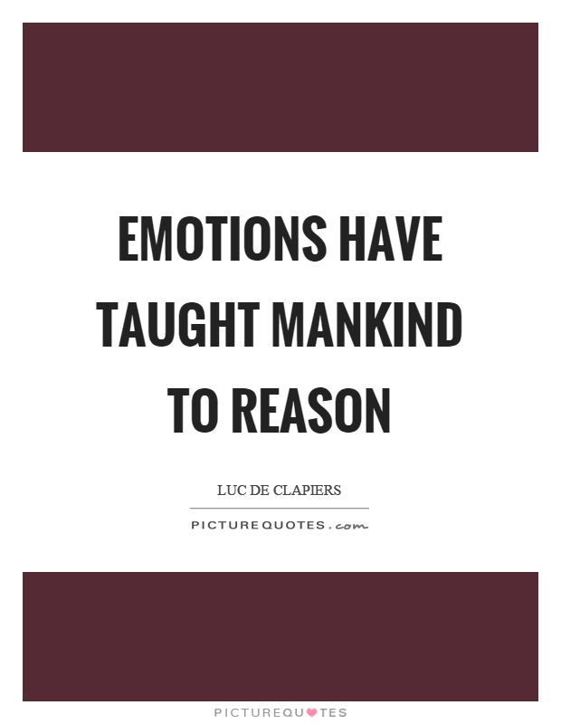 Emotions have taught mankind to reason Picture Quote #1