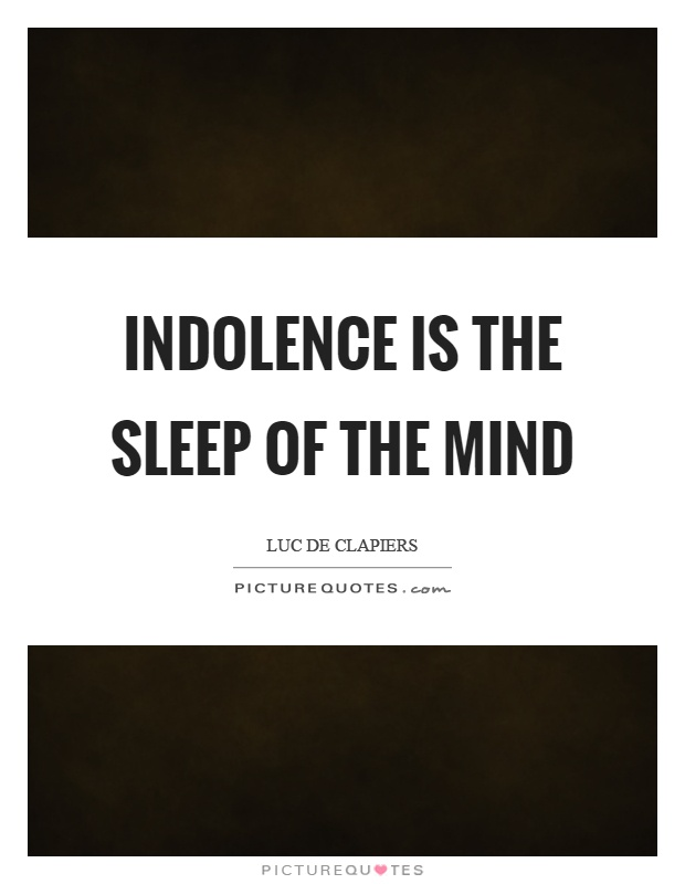 Indolence is the sleep of the mind Picture Quote #1