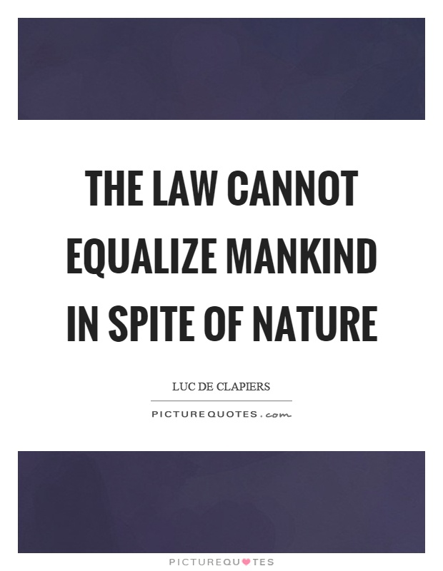 The law cannot equalize mankind in spite of nature Picture Quote #1