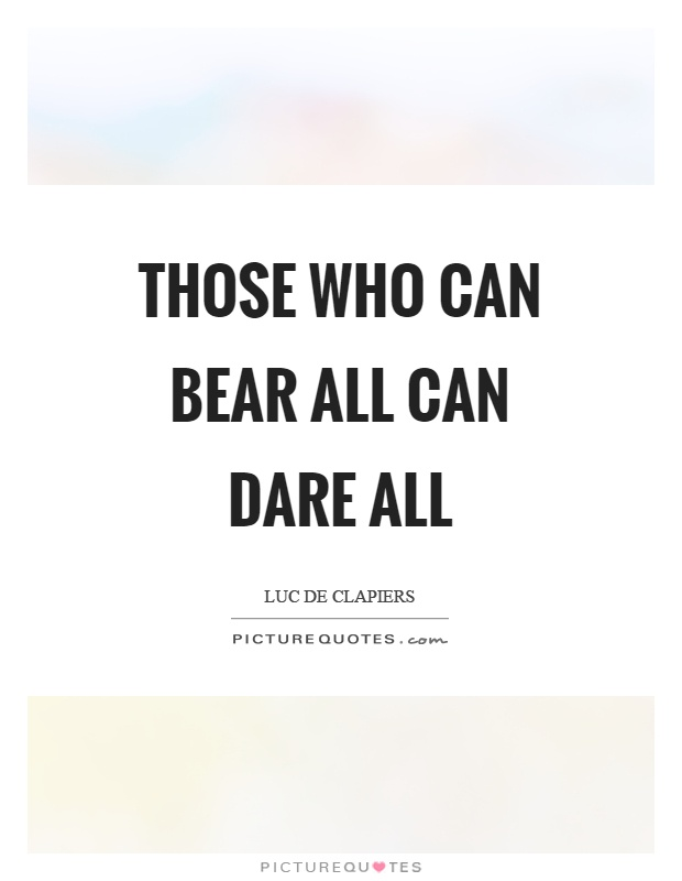 Those who can bear all can dare all Picture Quote #1