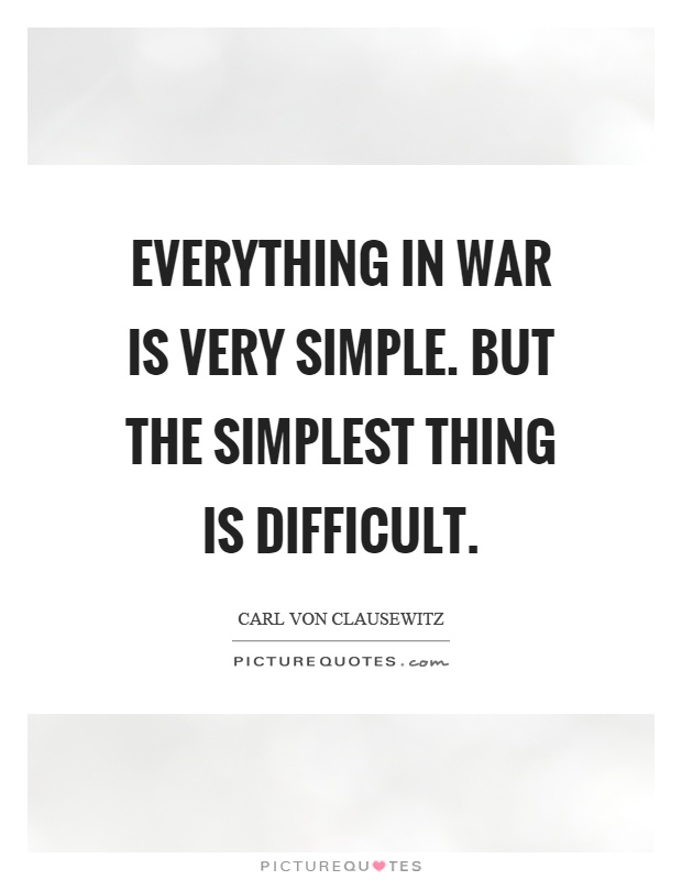 Everything in war is very simple. But the simplest thing is difficult Picture Quote #1