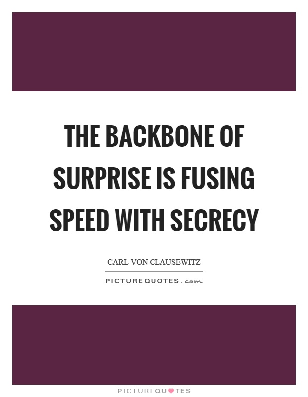 The backbone of surprise is fusing speed with secrecy Picture Quote #1