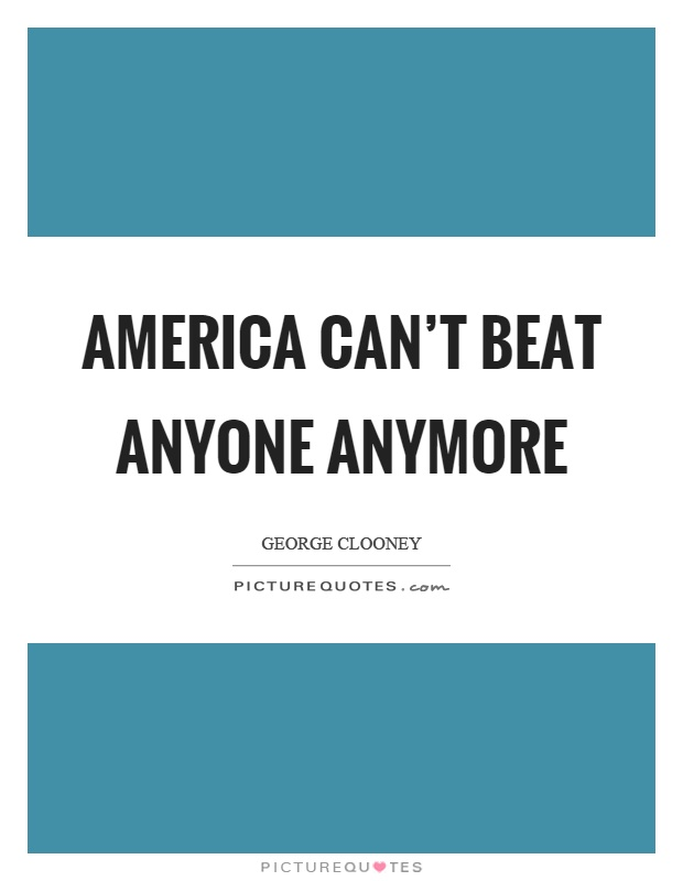 America can't beat anyone anymore Picture Quote #1