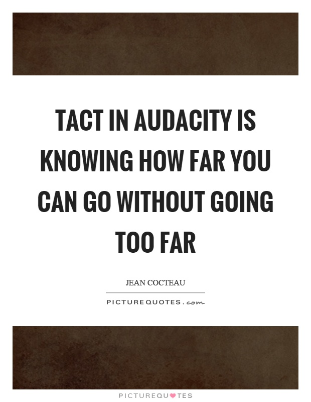 Tact in audacity is knowing how far you can go without going too far Picture Quote #1
