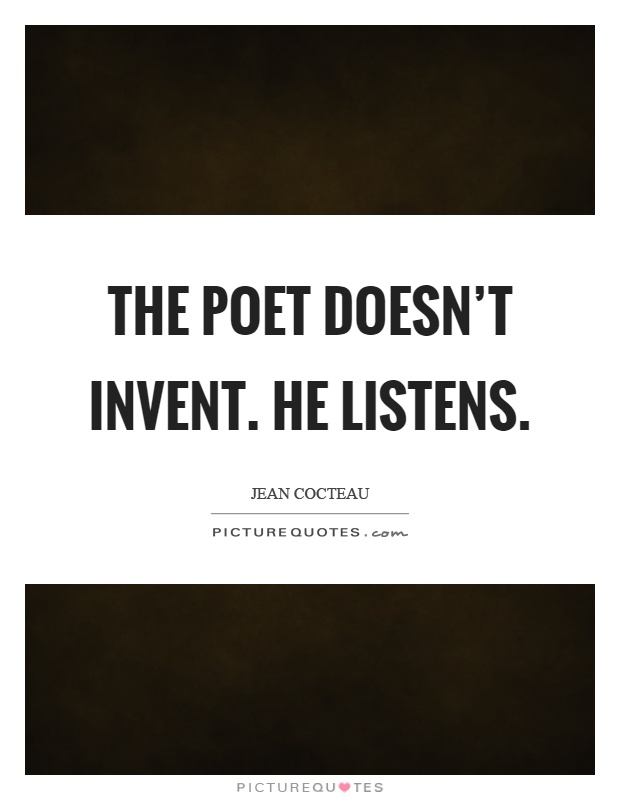 The poet doesn't invent. He listens Picture Quote #1
