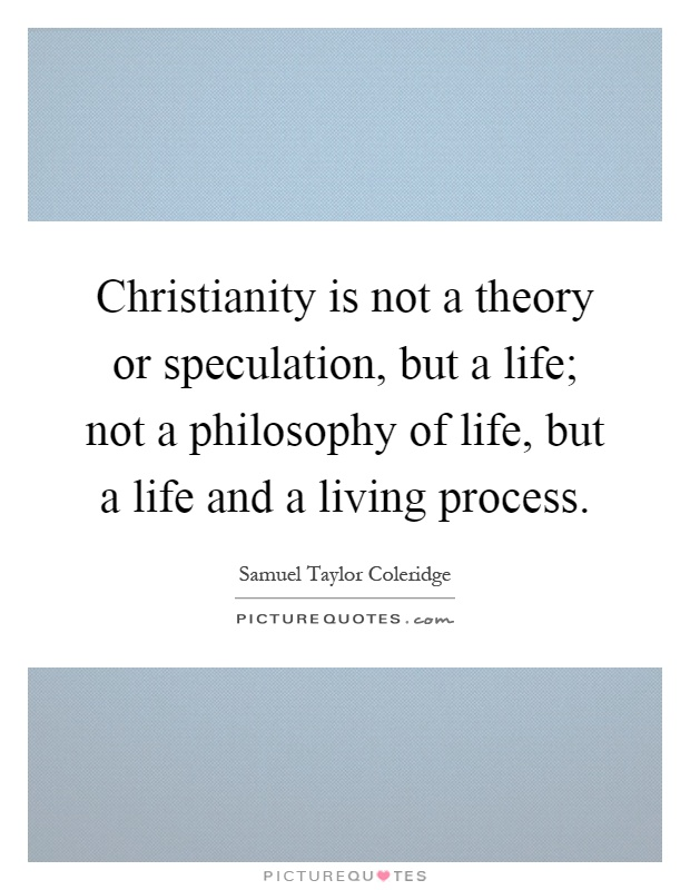 Christianity is not a theory or speculation, but a life; not a philosophy of life, but a life and a living process Picture Quote #1