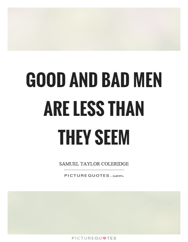 Good and bad men are less than they seem Picture Quote #1
