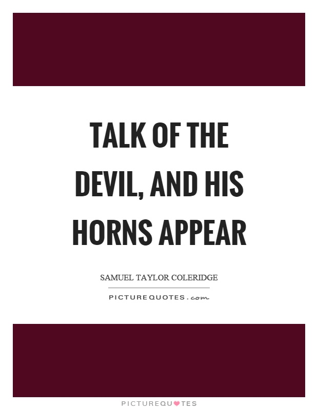 Talk of the devil, and his horns appear Picture Quote #1