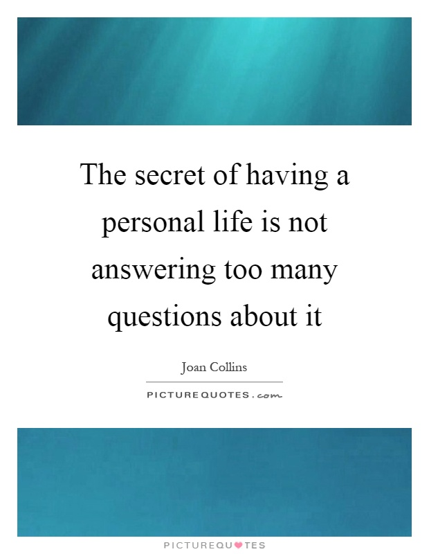 The secret of having a personal life is not answering too many questions about it Picture Quote #1