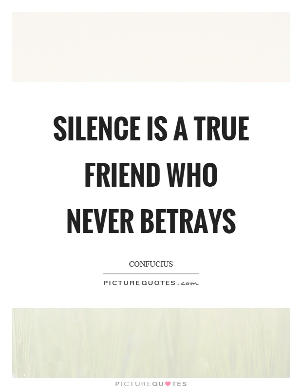 Silence is a true friend who never betrays Picture Quote #1