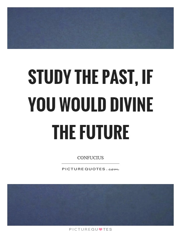 Study the past, if you would divine the future Picture Quote #1