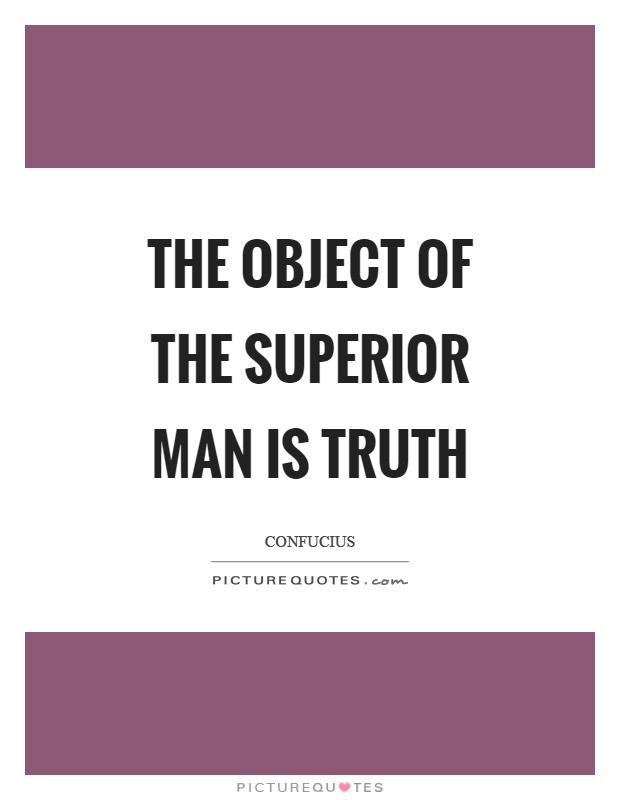 The object of the superior man is truth Picture Quote #1