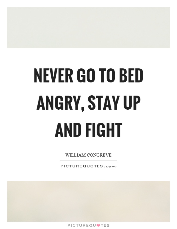 Never go to bed angry, stay up and fight Picture Quote #1