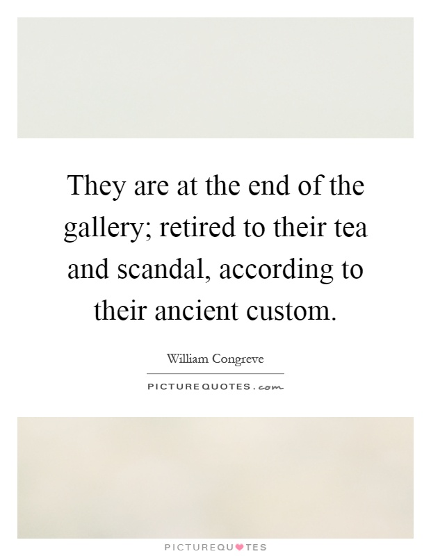 They are at the end of the gallery; retired to their tea and scandal, according to their ancient custom Picture Quote #1