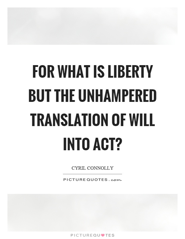 For what is liberty but the unhampered translation of will into act? Picture Quote #1