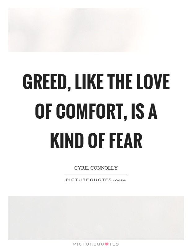 Greed, like the love of comfort, is a kind of fear Picture Quote #1
