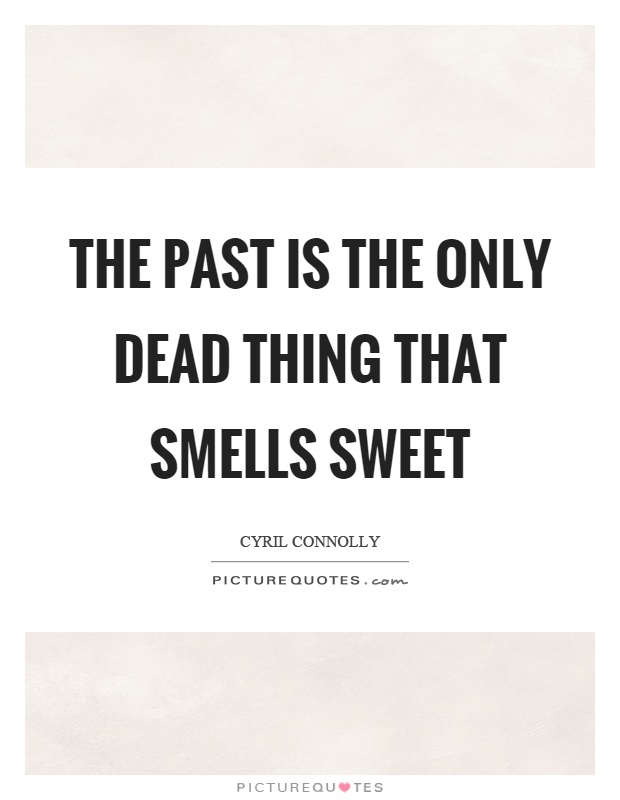 The past is the only dead thing that smells sweet Picture Quote #1