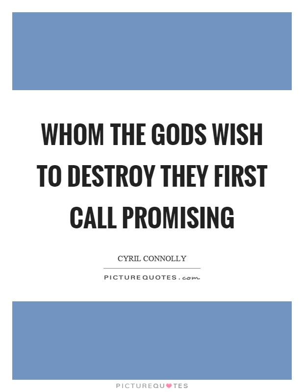 Whom the gods wish to destroy they first call promising Picture Quote #1
