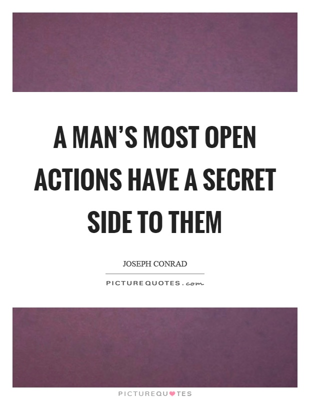 A man's most open actions have a secret side to them Picture Quote #1