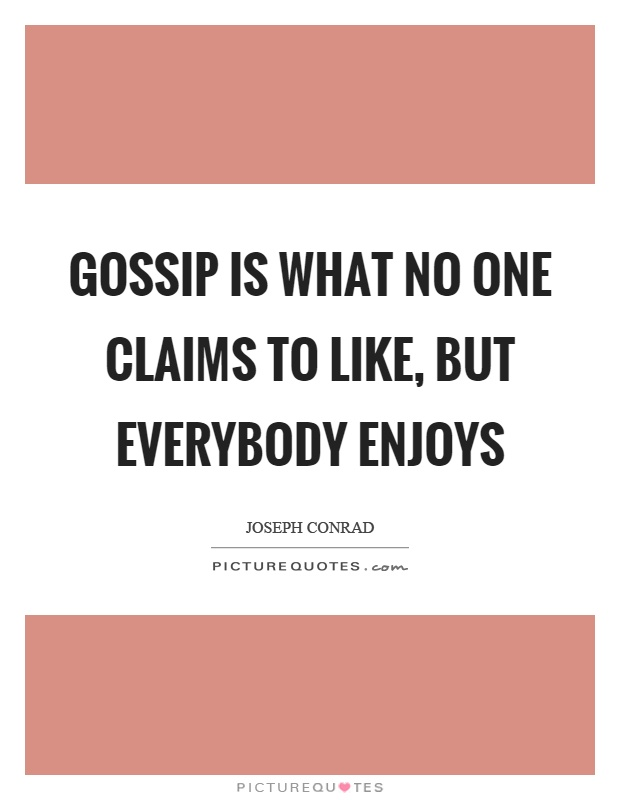 Gossip is what no one claims to like, but everybody enjoys Picture Quote #1