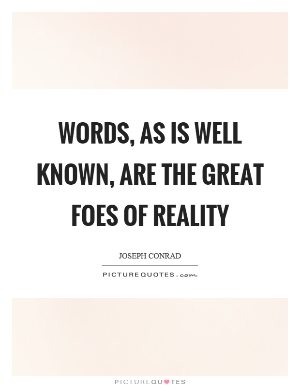 Words, as is well known, are the great foes of reality Picture Quote #1