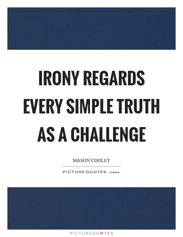 Irony regards every simple truth as a challenge Picture Quote #1