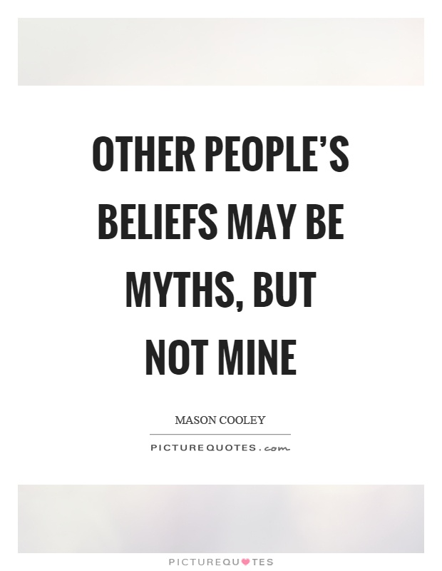Other people's beliefs may be myths, but not mine Picture Quote #1