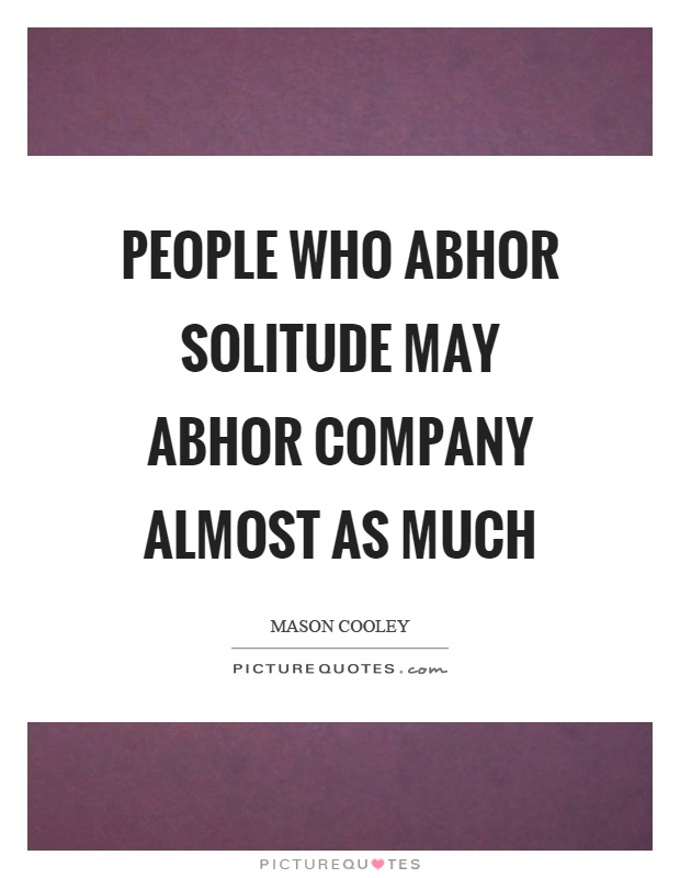 People who abhor solitude may abhor company almost as much Picture Quote #1