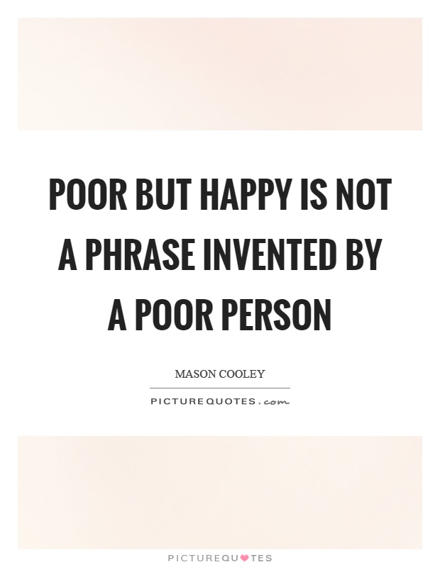 Poor but happy is not a phrase invented by a poor person Picture Quote #1