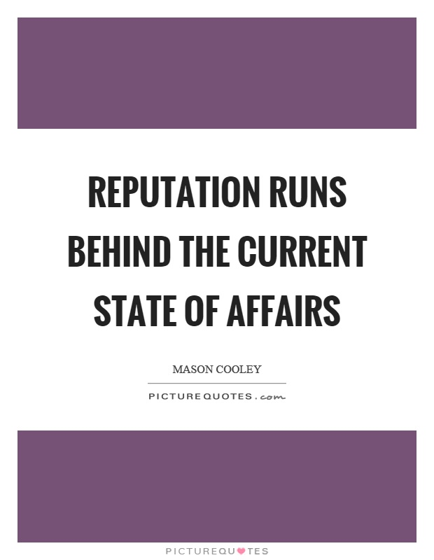 Reputation runs behind the current state of affairs Picture Quote #1