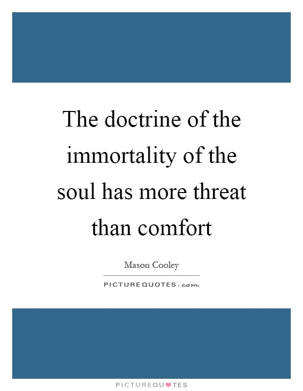 essay the soul and immortality The case against immortality by keith augustine but in the present state of psychology and physiology, belief in immortality can, at any rate, claim no support from science, and such arguments as are possible on the subject point to the probable extinction of personality at death.