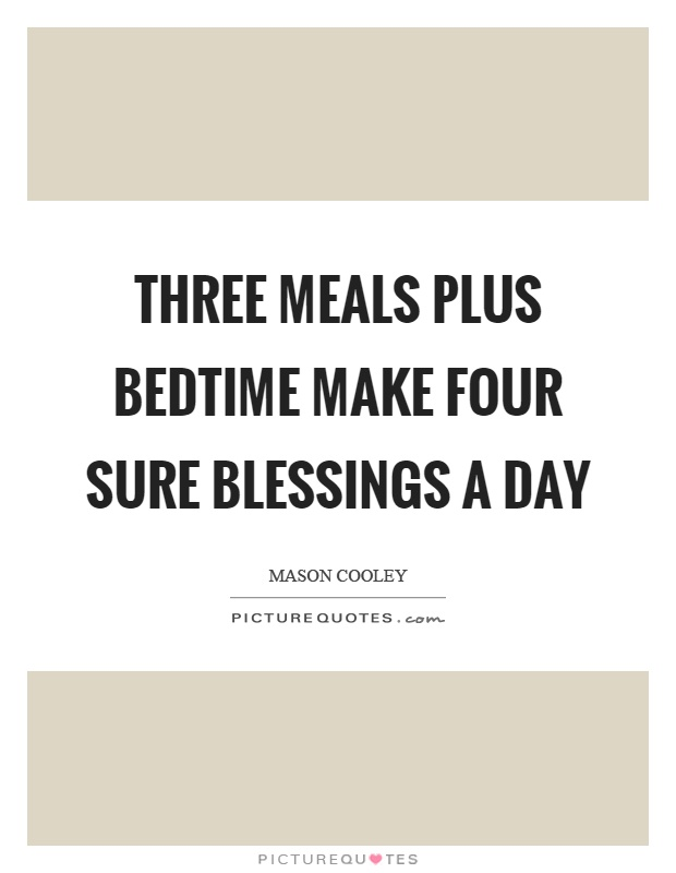 Three meals plus bedtime make four sure blessings a day Picture Quote #1