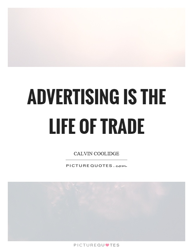 Advertising is the life of trade Picture Quote #1