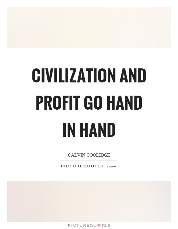 Civilization and profit go hand in hand Picture Quote #1