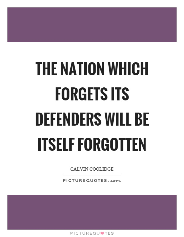 The nation which forgets its defenders will be itself forgotten Picture Quote #1