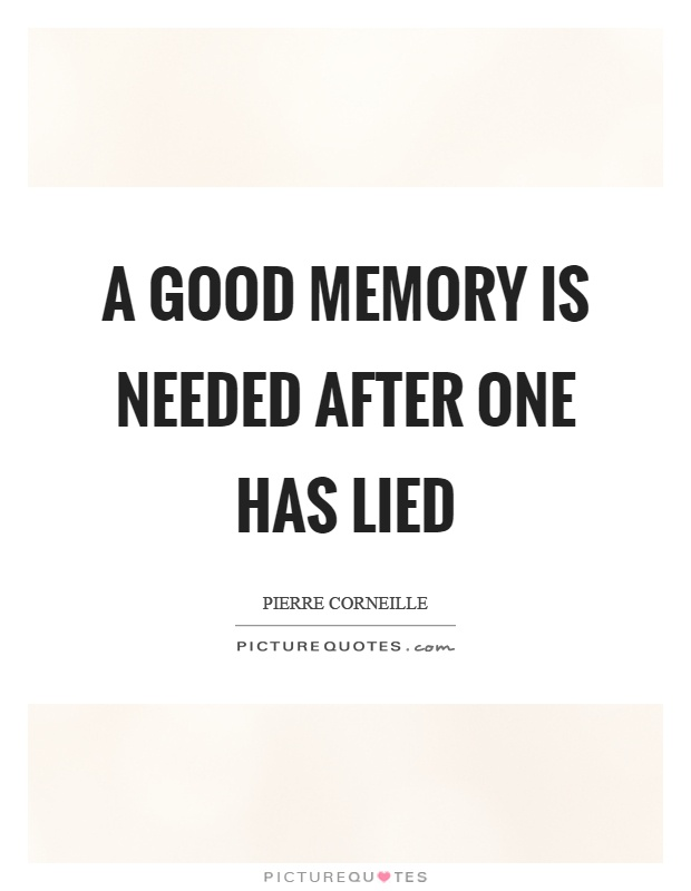 A good memory is needed after one has lied Picture Quote #1
