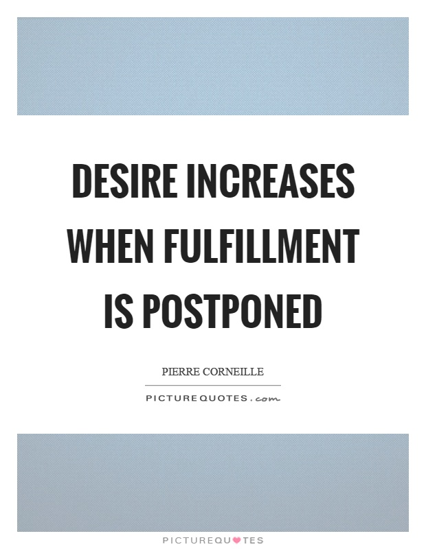 Desire increases when fulfillment is postponed Picture Quote #1